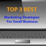top 3 marketing strategies small business